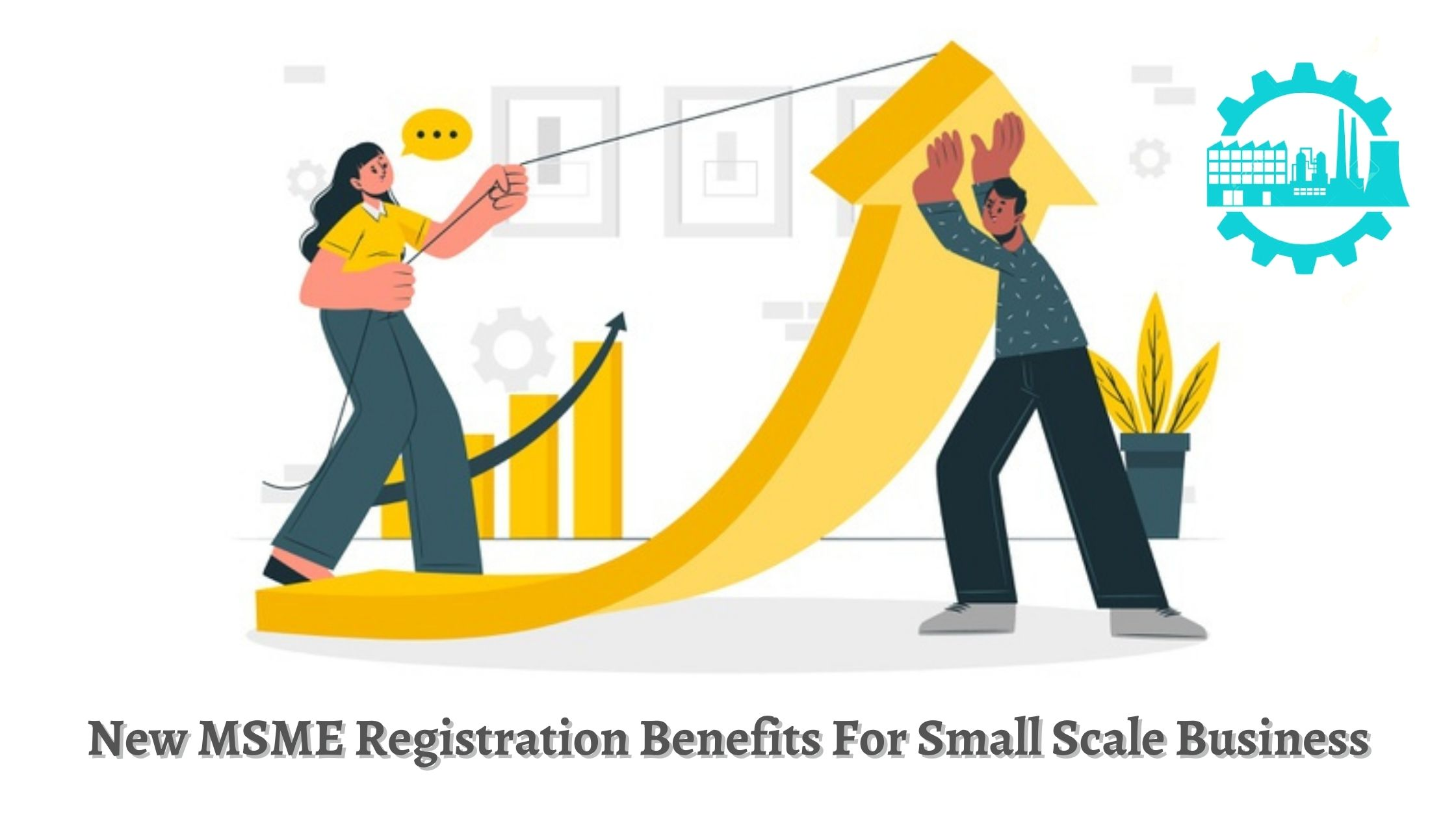 New MSME Registration Benefits For Small Scale Business